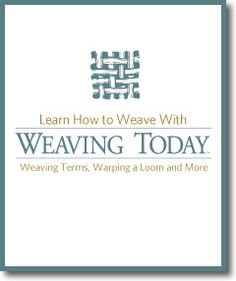 Learn to weave and the types of weaving; a FREE ebook from Weaving Today