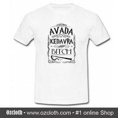 Avada Kedavra Bitch T-Shirt