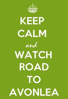 Keep Calm & Watch Road To Avonlea! Oh my goodness this was meant for me!!! yes yes favorite ever show!! :D