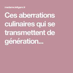 Ces aberrations culinaires qui se transmettent de génération...