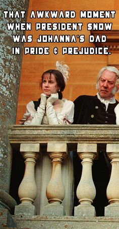 That awkward moment when President Snow was Johanna's dad in Pride & Prejudice.