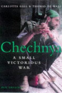 Download Chechnya: A Small Victorious War ebook free by Carlotta Gall in pdf/epub/mobi