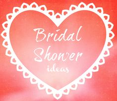 Bridal Shower Ideas series