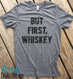 578f359ce But First Whiskey t shirt, Whiskey Burbon Drinking shirt Mom shirt Dad shirt  Funny Adult Funny t shi