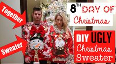 DIY Easy Ugly Christmas Sweaters! | TOGETHER Sweater | 8th Day of Christ...