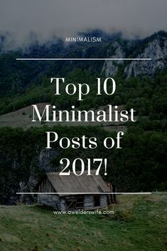 My Top 10 Minimalist Posts of 2017 | www.awelderswife.com