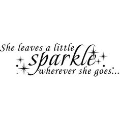 Girls Room Saying She Leaves A Little Sparkle Wherever She Goes Vinyl... ❤ liked on Polyvore featuring text