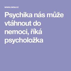 Psychika nás může vtáhnout do nemoci, říká psycholožka