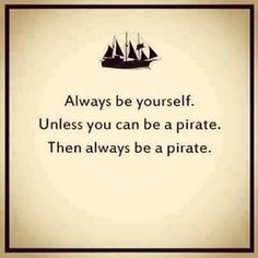 'Always be yourself. Unless you can be a pirate. Some Piratin' Words Fer International Talk Like A Pirate Day [Sept : heidischulzbooks Pirate Day, Pirate Life, Pirate Theme, Pirate Birthday, Pirate Dress, Pirate Decor, Pirate Crafts, 2nd Birthday, The Words