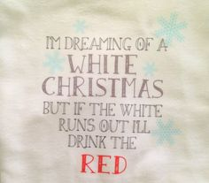 I'm dreaming of a white Christmas but if the white runs out ill drink the red kitchen flour sack tea towel