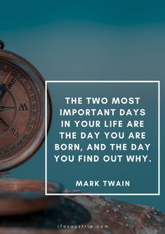 """""""The two most important days in your life are the day you are born, and the day you find out why."""" Mark Twain. What's your calling in life? How do you give meaning to your life? What will your legacy be? Best Inspirational Quotes, Great Quotes, Me Quotes, Your Calling, Improve Your English, Mark Twain, English Quotes, Cool Words, Meant To Be"""