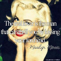 The real love is the man that can thrill you by kissing your forehead