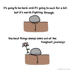 """art by chibird: """"You'll make it past that rock, and you're going to be an awesome, beautiful flower. Cute Inspirational Quotes, Cute Quotes, Happy Quotes, Words Quotes, Motivational Quotes, Sayings, Happy Thoughts, Positive Thoughts, Positive Quotes"""