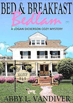 Bed & Breakfast Bedlam (A Logan Dickerson Cozy Mystery Book 1) by Abby L Vandiver http://www.amazon.com/dp/B00Y58TYIW/ref=cm_sw_r_pi_dp_8jiFvb0NPZ8C2