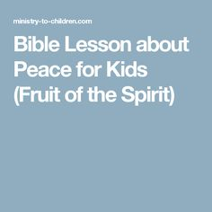 Bible Lesson about Peace for Kids (Fruit of the Spirit)