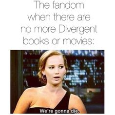 ~Divergent~ ~Insurgent~ ~Allegiant~ no guys there's a collection of more books all told by Four. We can survive! This is the same as hunger games. Divergent Memes, Divergent Hunger Games, Divergent Fandom, Divergent Trilogy, Divergent Plot Twist, Divergent Fan Art, Insurgent Quotes, Divergent Insurgent Allegiant, Shailene Woodley