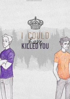 """""""Boys I'm sure you both would have been great at killing each other..."""""""