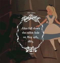 Lewis Carroll chose May for Alice's adventure down the rabbit hole because it was the birthday of the real Alice Liddell. The date is revealed d. Lewis Carroll, Alice Day, Go Ask Alice, Alice Book, Alice And Wonderland Quotes, Adventures In Wonderland, Wonderland Party, Disney Love, Disney Magic