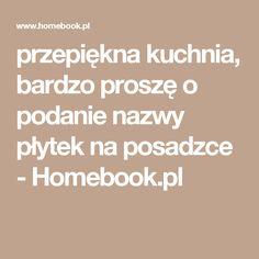 przepiękna kuchnia, bardzo proszę o podanie nazwy płytek na posadzce - Homebook.pl