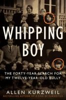 Whipping boy : the forty-year search for my twelve-year-old bully / Allen Kurzweil.