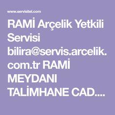RAMİ Arçelik Yetkili Servisi bilira@servis.arcelik.com.tr RAMİ MEYDANI TALİMHANE CAD. EYÜP G.O.P NO:5 212 581 85
