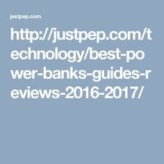 http://justpep.com/technology/best-power-banks-guides-reviews-2016-2017/