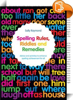 Spelling Rules, Riddles and Remedies    ::  <P><EM>Spelling Rules, Riddles and Remedies</EM> is for anyone supporting learners who are struggling to understand the world of English spellings.</P> <P></P> <P>This book engages both learners and their learning by using practical and dynamic resources to reveal the cause and effect of spelling confusions. By posing opportunities for understanding memory-related applications, learners and their spelling tutors are then empowered with the kn...