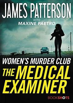 The Medical Examiner: A Women's Murder Club Story (BookShots) James Patterson, New Books, Books To Read, Vampire Books, Horror Books, Thing 1, Book Nooks, Book Authors, Book Lists
