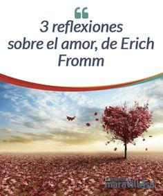 """3 reflexiones sobre el amor, de Erich Fromm  Erich Fromm, a través de su libro """"El arte de amar"""" nos dejó una gran fuente de inspiración para hacer una reflexión sobre el amor."""