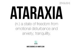 Ataraxia - This is actually a term that was used by Greek philosophers before the time of the Roman Empire