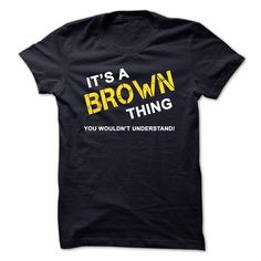 It's A BROWN Thing, You Wouldn't Understand T-Shirts, Hoodies. Check Price Now ==► https://www.sunfrog.com/Names/Its-A-BROWN-Thing-You-Wouldnt-Understand.html?41382