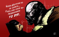 When Gotham is in ashes you have my permission to die.