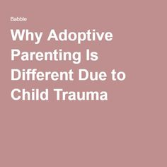 Why Adoptive Parenting Is Different Due to Child Trauma