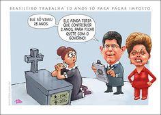 Brasileiro vive 30 anos para quitar imposto... então Levy e Dilma vão ao cemitério cobrar à mãe o imposto de 2 anos em falta.