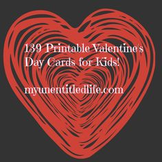 Print your very own valentines day printable cards for kids 139 different cards!