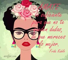 Image may contain: text Wall Quotes, Love Quotes, Frida Quotes, Qoutes About Life, Frida Art, Quotes En Espanol, Pop Culture Art, The Ugly Truth, Inspirational Quotes For Women