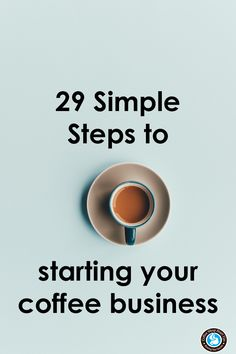 Simple steps to starting your coffee business. #CoffeeShopBusiness #startacoffeestand
