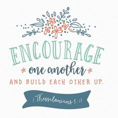 Today (in your regular ordinary everyday living) how can  you encourage and build up others?