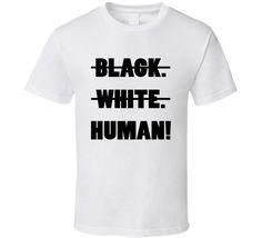 Black. White. Human! (Black Font) T Shirt