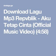 Download Lagu Mp3 Repvblik - Aku Tetap Cinta (Official Music Video) (4:58)