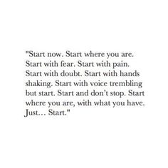 Just start. Start before you are ready