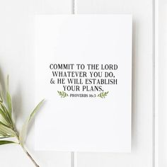 Proverbs 16:3  Commit to the Lord whatever you do and he will