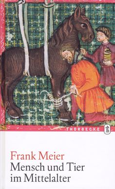 Mensch und Tier im Mittelalter von Frank Meier, Jan Thorbecke Verlag 2008