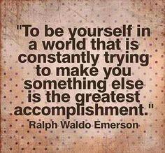 """""""在這個不斷嘗試把你變成別的模樣的世界中要忠於自己可說是人生最大的成就""""~愛默生(美國著名思想家、文學家)  請記得""""做自己,愛自己"""" """"Be Yourself, Love Yourself!"""""""