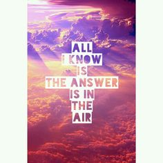 """""""All I know is the answer is in the air"""" Walk In The Sun - McFly"""