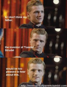 He's totally rich because his dad invented Toaster Strudel. #peeta #hungergames #meangirls