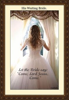 """His Waiting Bride. Let the Bride say: """"Come, Elohim Yahushuah Come."""""""