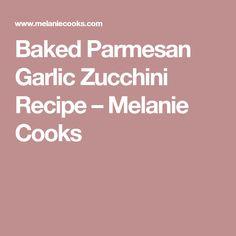 Baked Parmesan Garlic Zucchini Recipe – Melanie Cooks