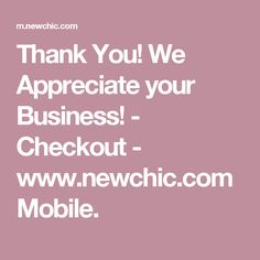 Thank You! We Appreciate your Business! - Checkout - www.newchic.com Mobile.