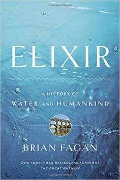 Elixir: A History of Water and Humankind: Brian Fagan: 9781608190034: Amazon.com: Books